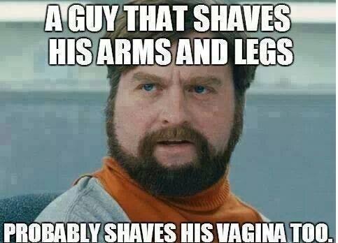 A guy that shaves his arms and legs..... probably shaves his vagina too.